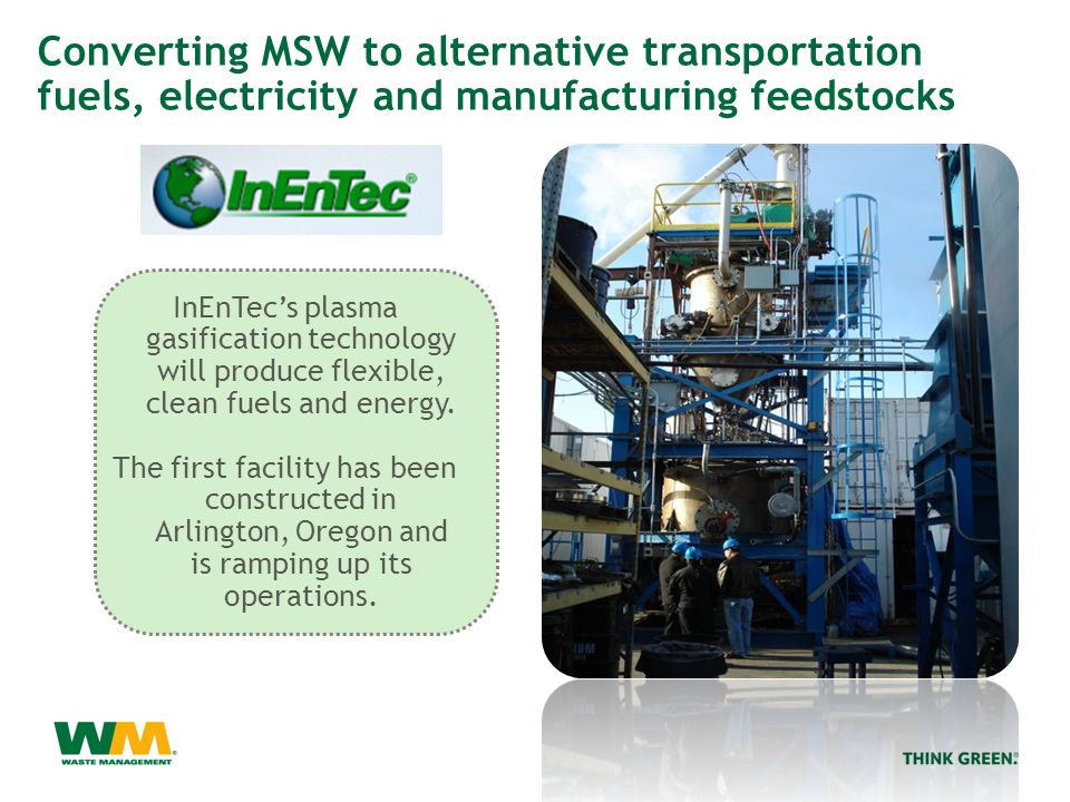 InEnTec's plasma gasification technology will produce flexible, clean fuels and energy.