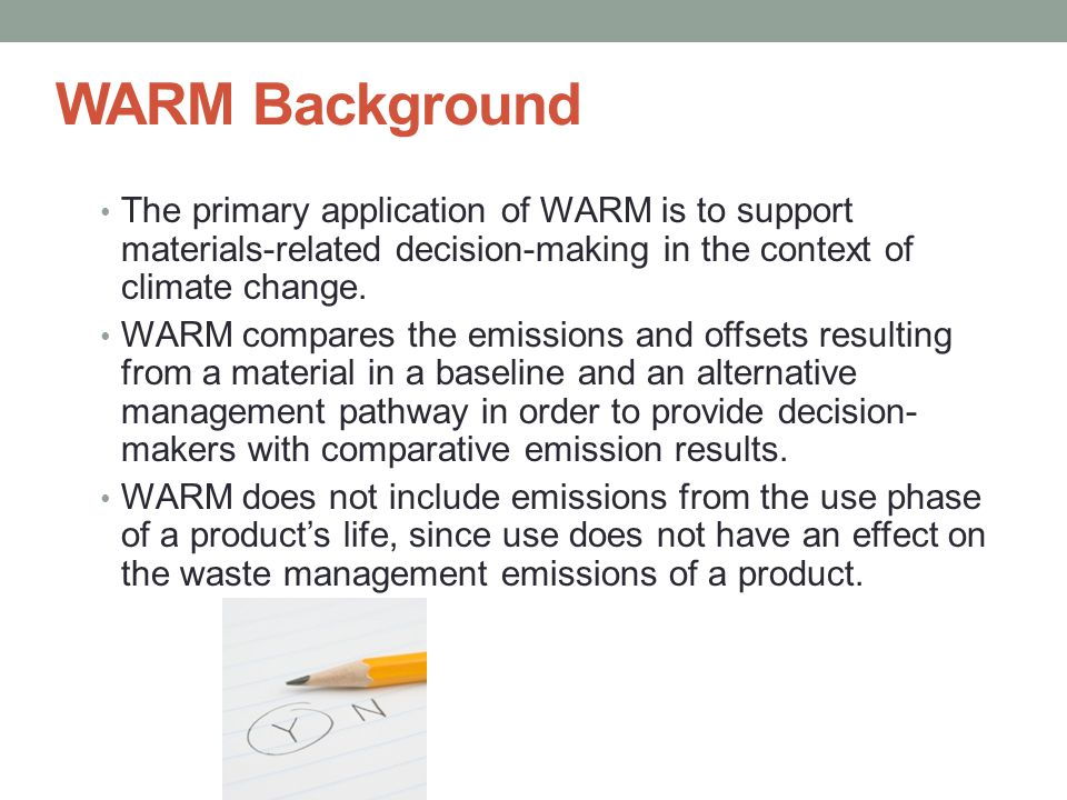 WARM Background The primary application of WARM is to support materials-related decision-making in the context of climate change.