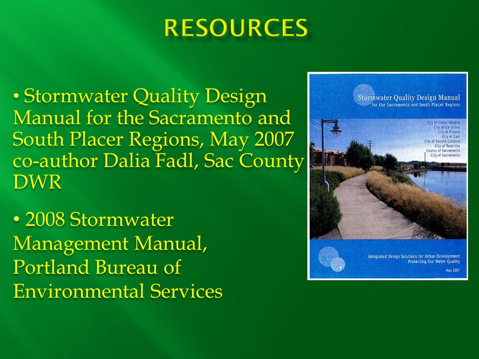 Stormwater Quality Design Manual for the Sacramento and South Placer Regions, May 2007 co-author Dalia Fadl, Sac County DWR 2008 Stormwater Management Manual, Portland Bureau of Environmental Services