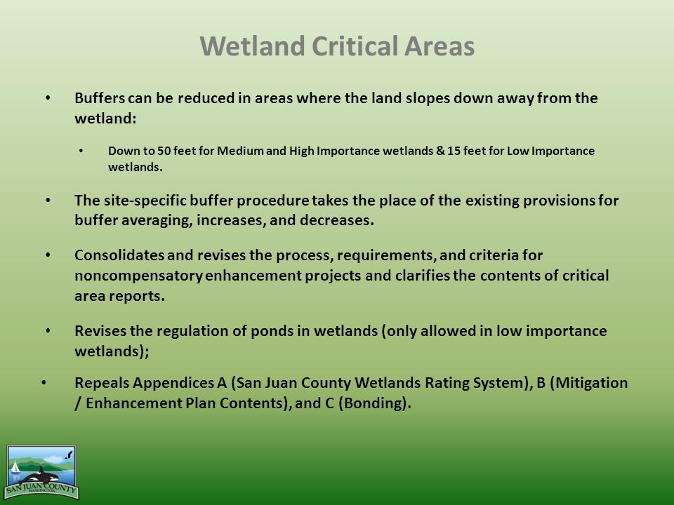 Wetland Critical Areas Buffers can be reduced in areas where the land slopes down away from the wetland: Down to 50 feet for Medium and High Importance wetlands & 15 feet for Low Importance wetlands.