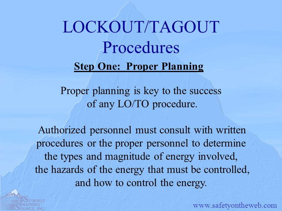 LOCKOUT/TAGOUT Procedures Step One: Proper Planning Proper planning is key to the success of any LO/TO procedure.