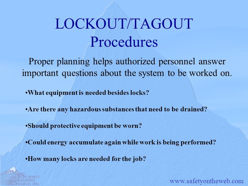 LOCKOUT/TAGOUT Procedures Proper planning helps authorized personnel answer important questions about the system to be worked on.