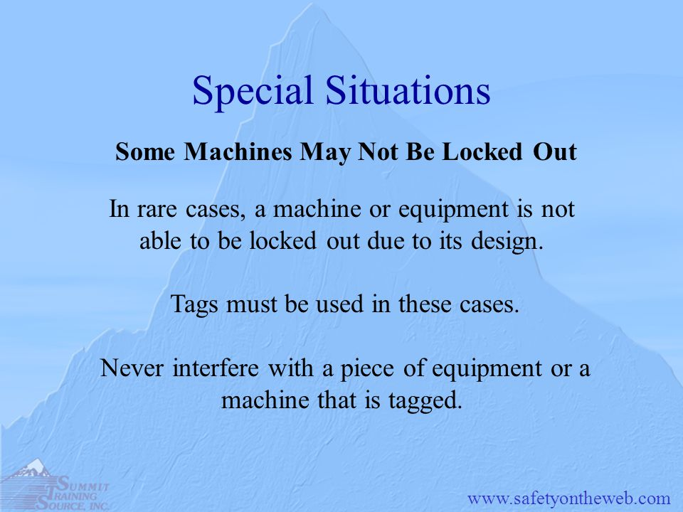 Special Situations Some Machines May Not Be Locked Out In rare cases, a machine or equipment is not able to be locked out due to its design.