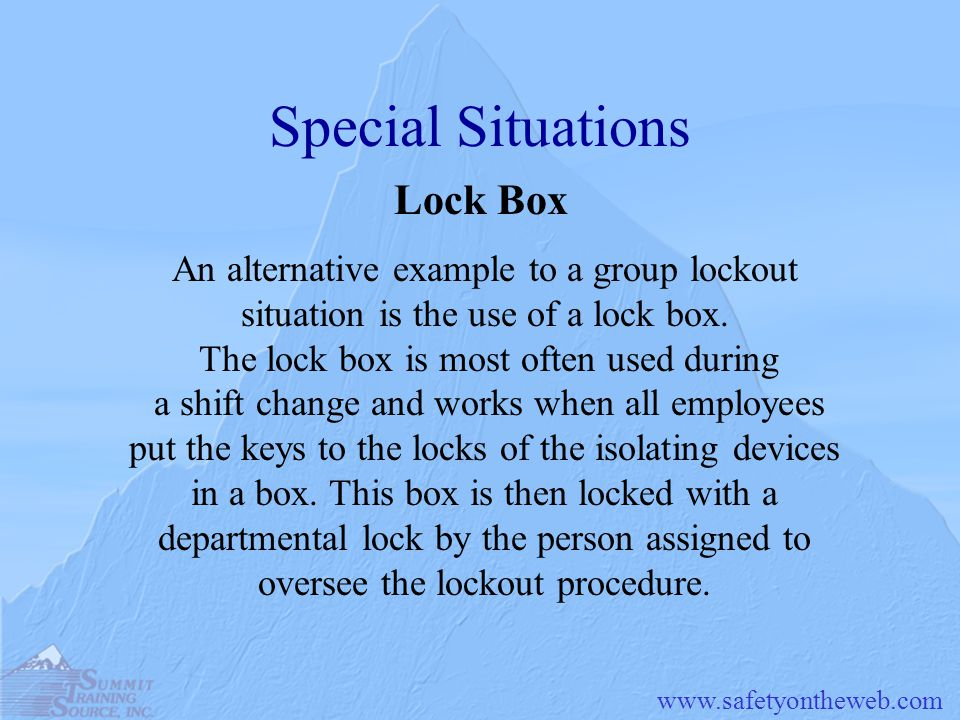 Special Situations Lock Box An alternative example to a group lockout situation is the use of a lock box.