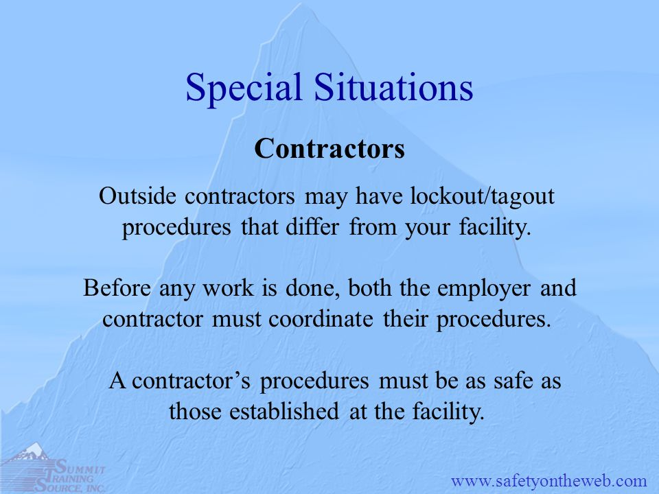 Special Situations Contractors Outside contractors may have lockout/tagout procedures that differ from your facility.