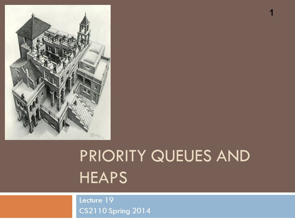 PRIORITY QUEUES AND HEAPS Lecture 19 CS2110 Spring