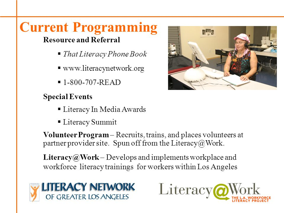 Patti Patti Current Programming Resource and Referral  That Literacy Phone Book     READ Special Events  Literacy In Media Awards  Literacy Summit Volunteer Program – Recruits, trains, and places volunteers at partner provider site.