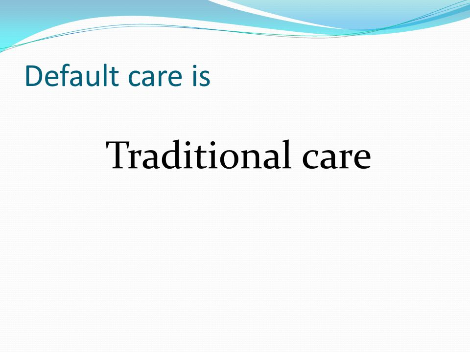 Default care is Traditional care