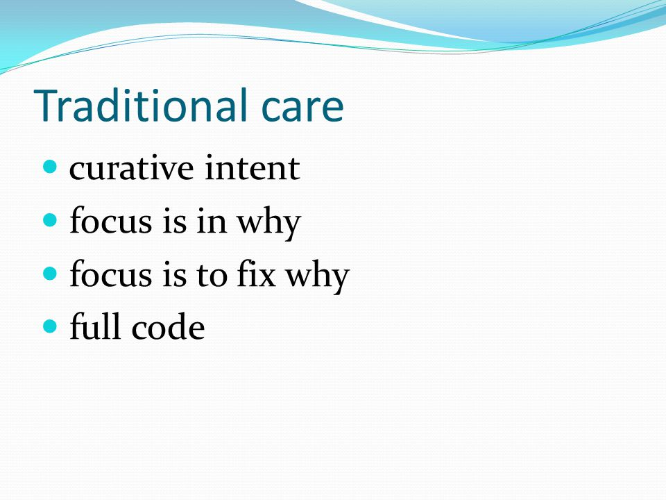 curative intent focus is in why focus is to fix why full code