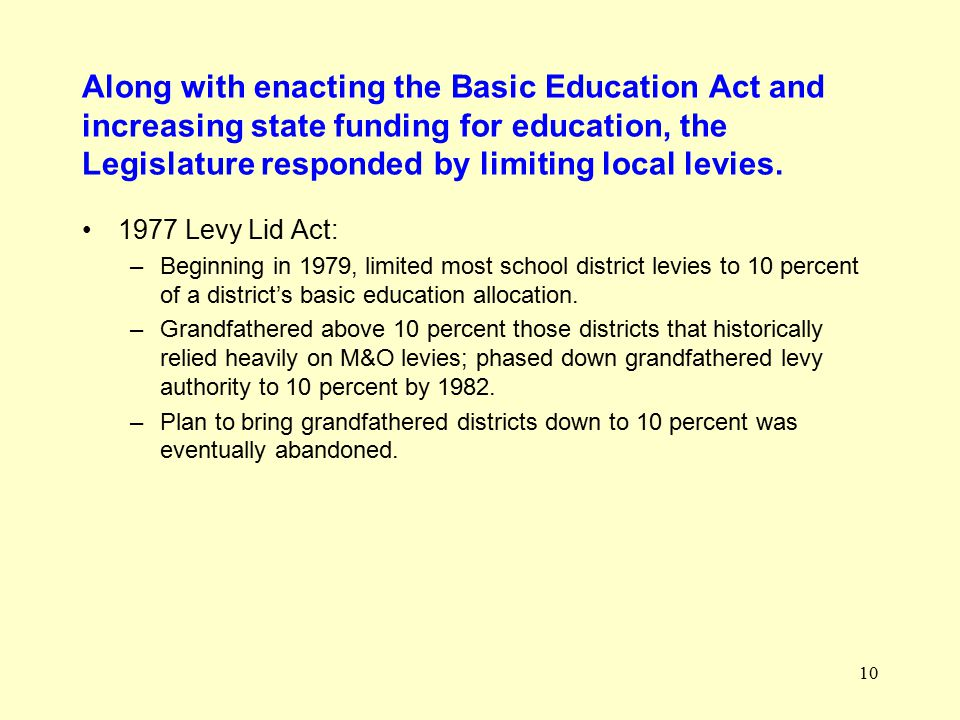10 Along with enacting the Basic Education Act and increasing state funding for education, the Legislature responded by limiting local levies.