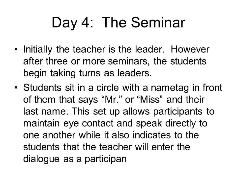 Day 4: The Seminar Initially the teacher is the leader.