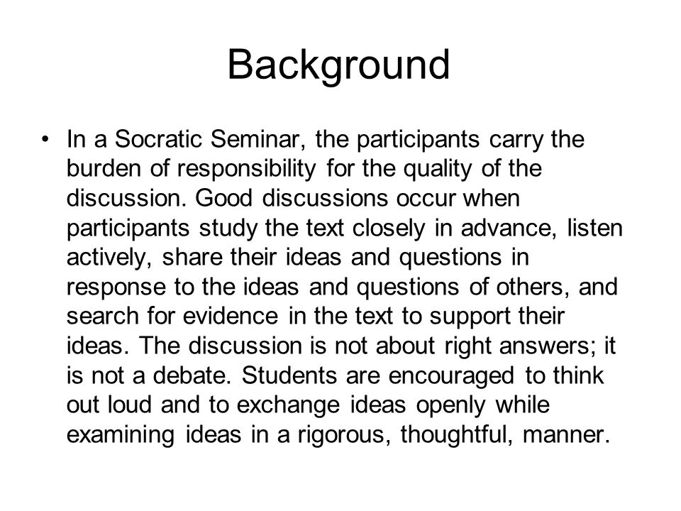 Background In a Socratic Seminar, the participants carry the burden of responsibility for the quality of the discussion.