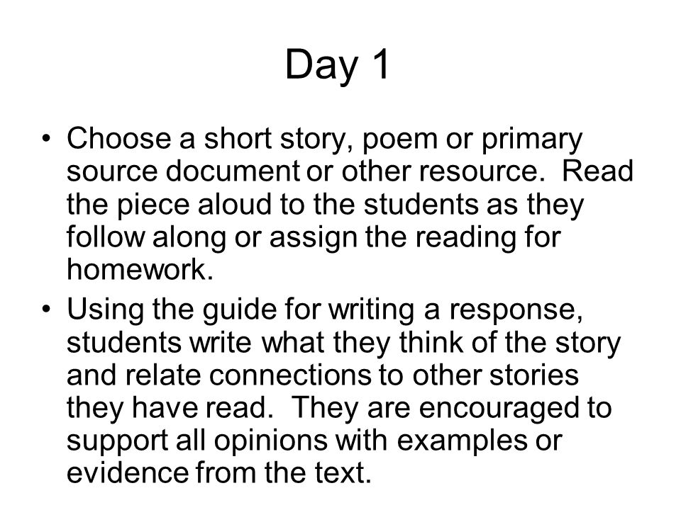 Day 1 Choose a short story, poem or primary source document or other resource.