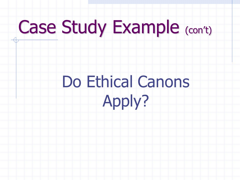 Do Ethical Canons Apply Case Study Example (con't)