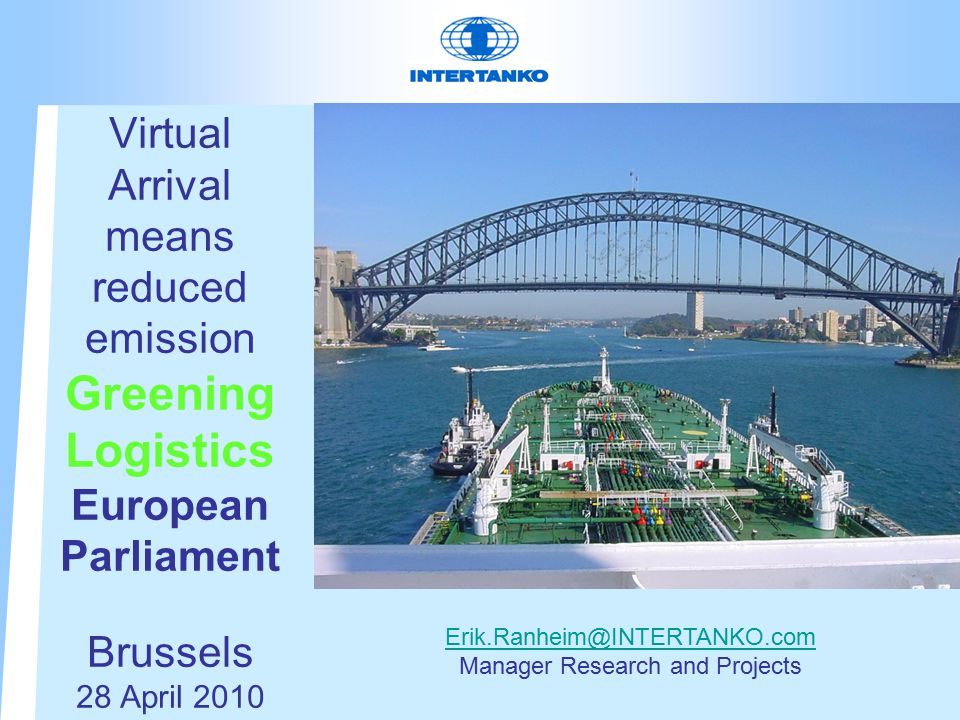 Virtual Arrival means reduced emission Greening Logistics European Parliament Brussels 28 April 2010 Manager Research and Projects