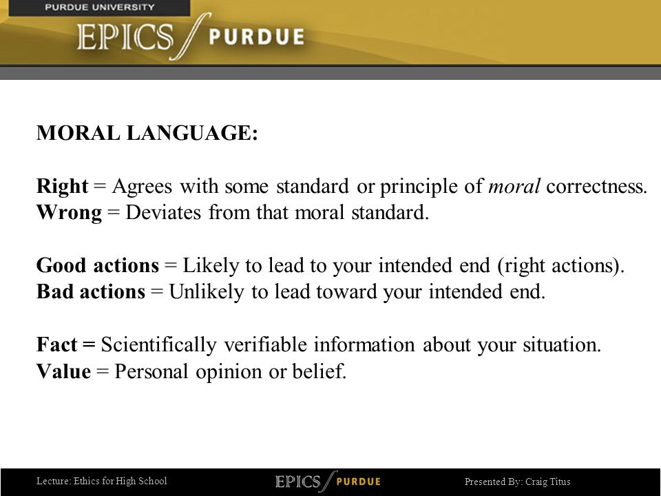 Lecture: Ethics for High School Presented By: Craig Titus MORAL LANGUAGE: Right = Agrees with some standard or principle of moral correctness.