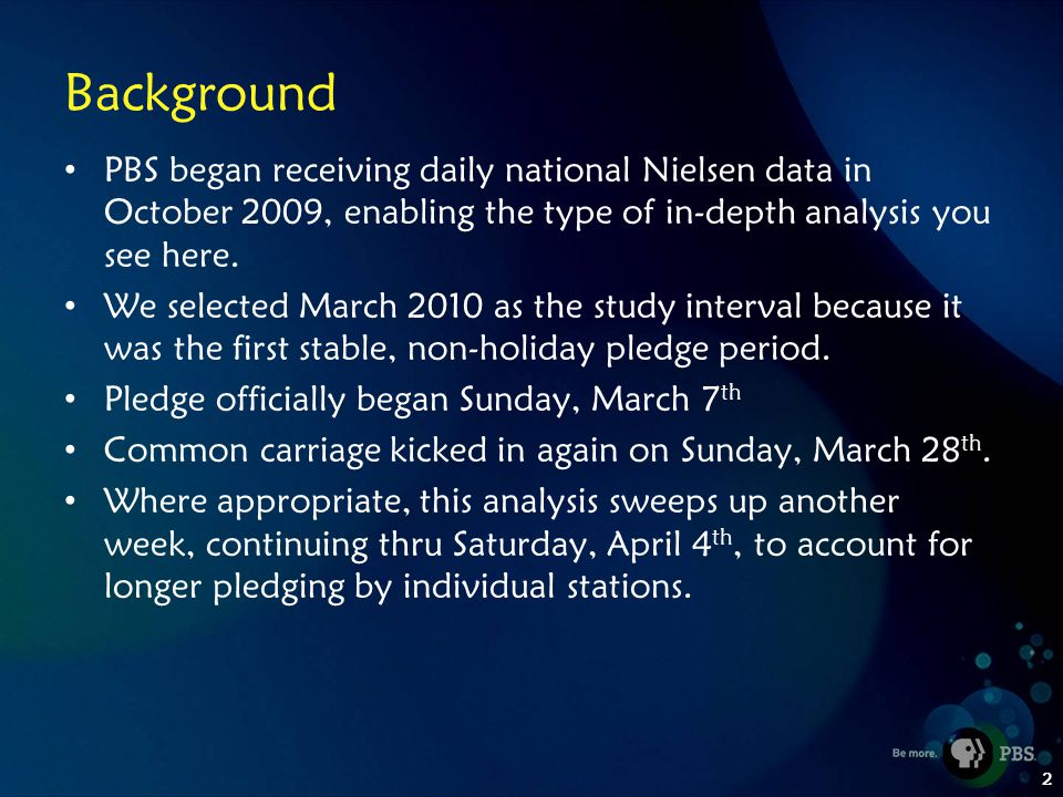2 Background PBS began receiving daily national Nielsen data in October 2009, enabling the type of in-depth analysis you see here.