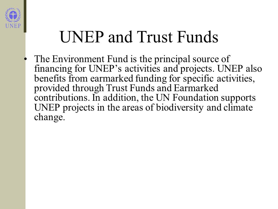UNEP and Trust Funds The Environment Fund is the principal source of financing for UNEP's activities and projects.