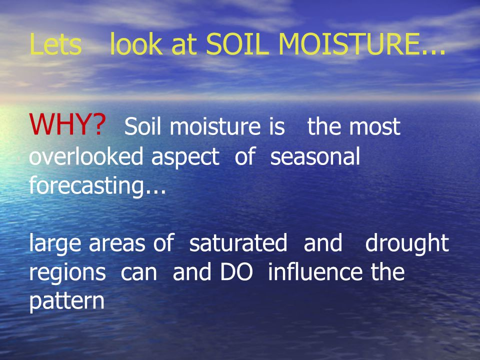 Lets look at SOIL MOISTURE... WHY.