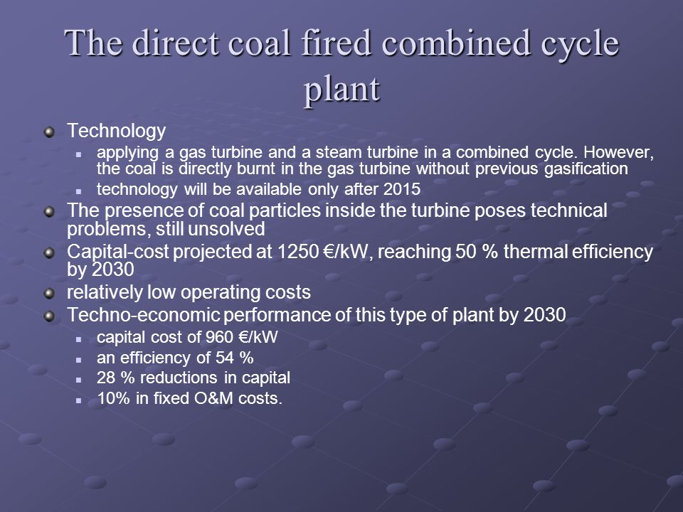 The direct coal fired combined cycle plant Technology applying a gas turbine and a steam turbine in a combined cycle.