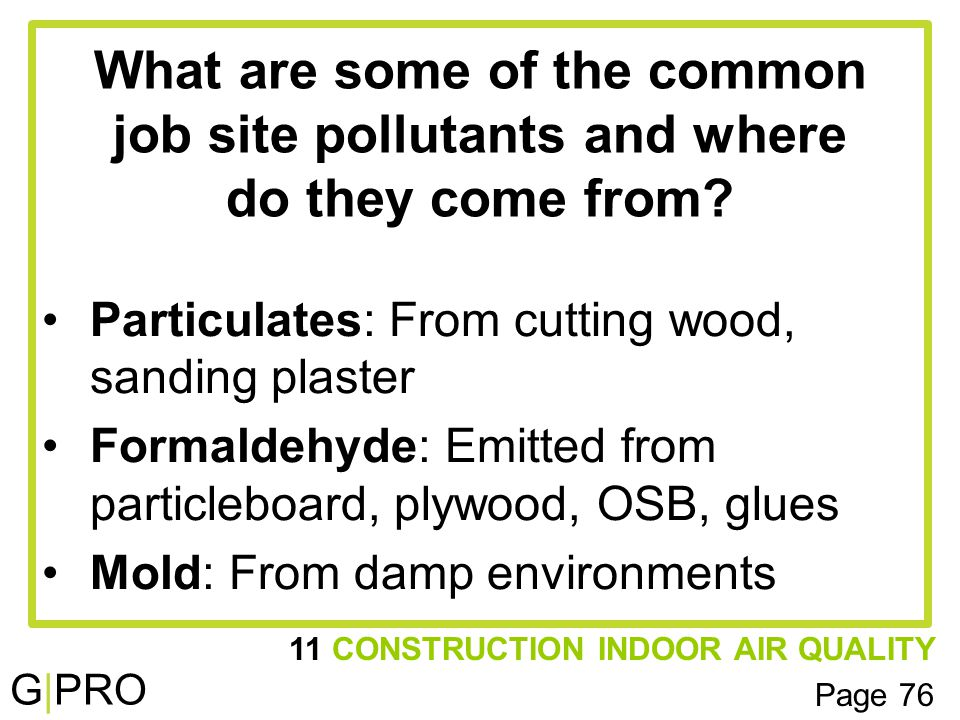 G|PRO 11 CONSTRUCTION INDOOR AIR QUALITY Page 76 What are some of the common job site pollutants and where do they come from.