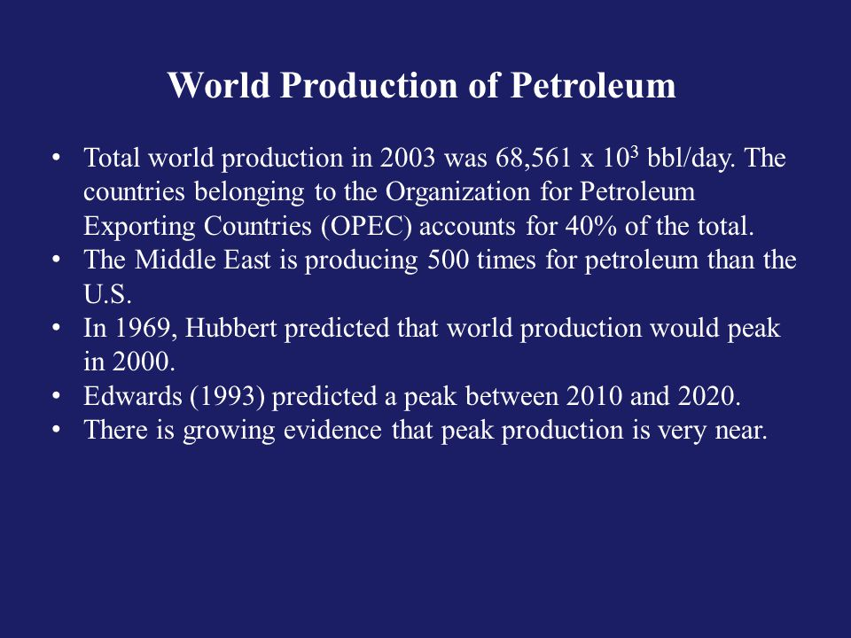 World Production of Petroleum Total world production in 2003 was 68,561 x 10 3 bbl/day.