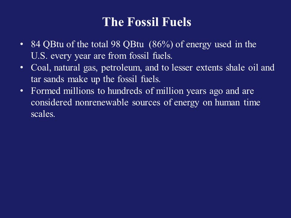 The Fossil Fuels 84 QBtu of the total 98 QBtu (86%) of energy used in the U.S.