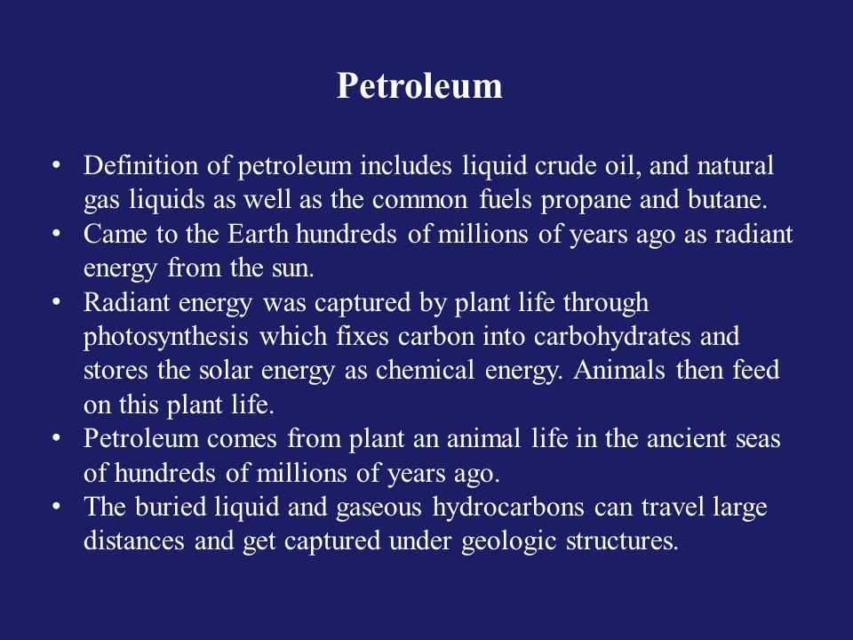 Definition of petroleum includes liquid crude oil, and natural gas liquids as well as the common fuels propane and butane.