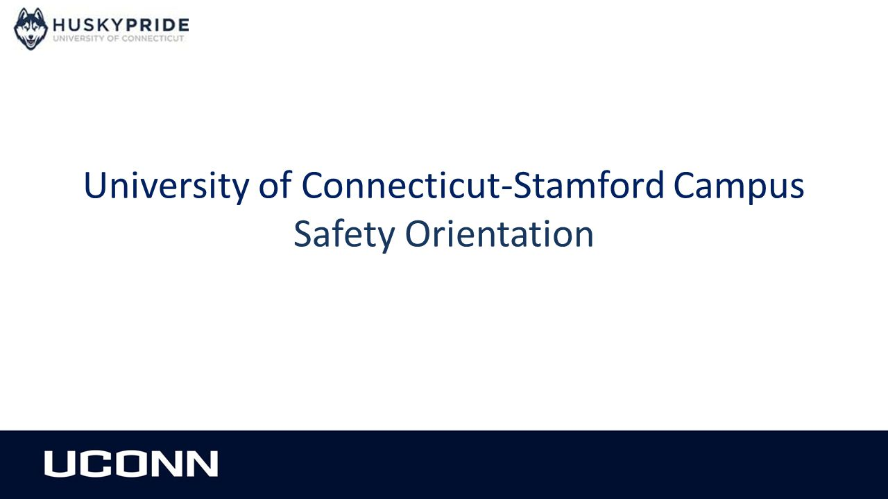 University of Connecticut-Stamford Campus Safety Orientation