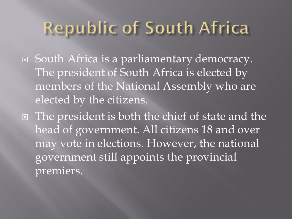  South Africa is a parliamentary democracy.