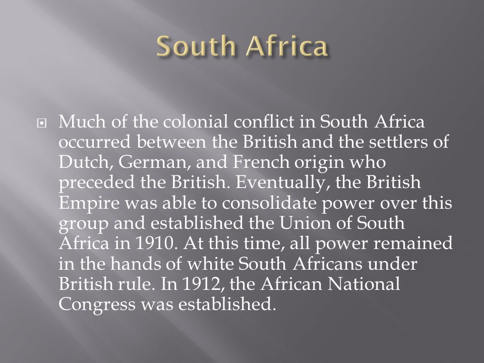  Much of the colonial conflict in South Africa occurred between the British and the settlers of Dutch, German, and French origin who preceded the British.