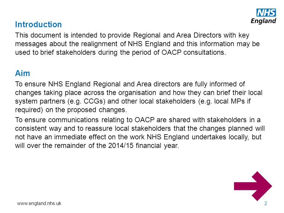 Introduction This document is intended to provide Regional and Area Directors with key messages about the realignment of NHS England and this information may be used to brief stakeholders during the period of OACP consultations.