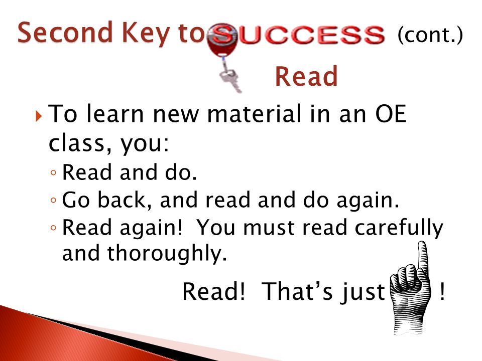  To learn new material in an OE class, you: ◦ Read and do.