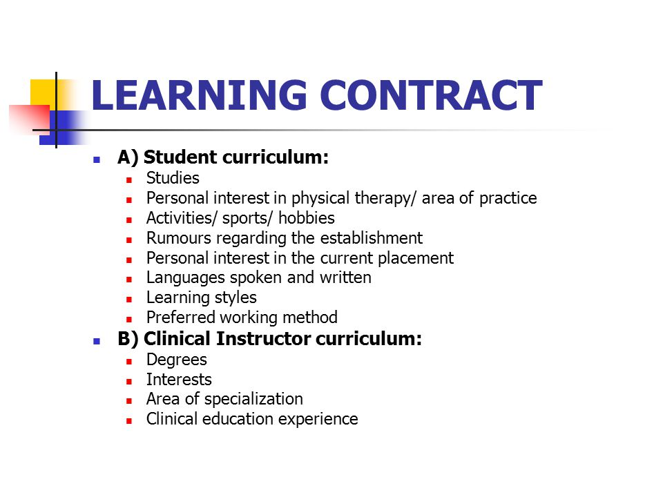 A) Student curriculum: Studies Personal interest in physical therapy/ area of practice Activities/ sports/ hobbies Rumours regarding the establishment Personal interest in the current placement Languages spoken and written Learning styles Preferred working method B) Clinical Instructor curriculum: Degrees Interests Area of specialization Clinical education experience