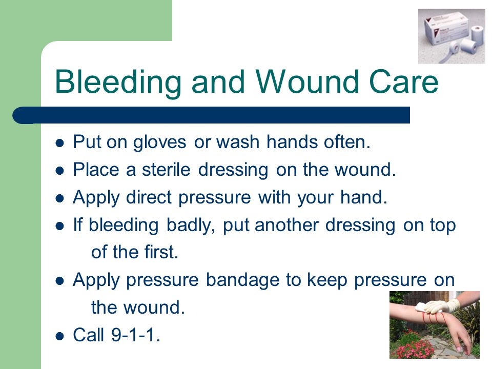 Put on gloves or wash hands often. Place a sterile dressing on the wound.