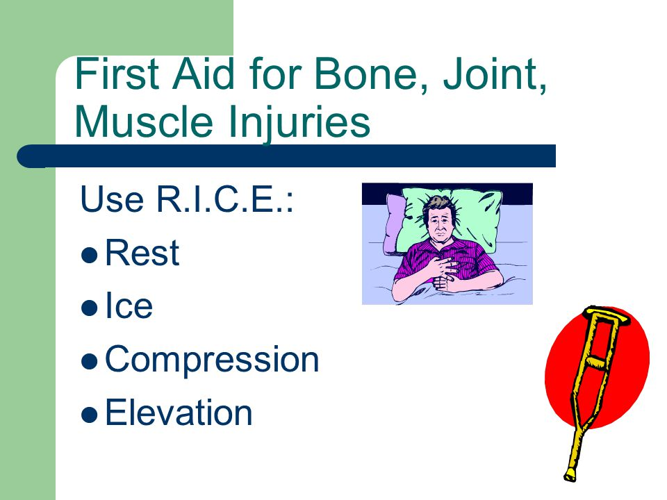 Use R.I.C.E.: Rest Ice Compression Elevation First Aid for Bone, Joint, Muscle Injuries