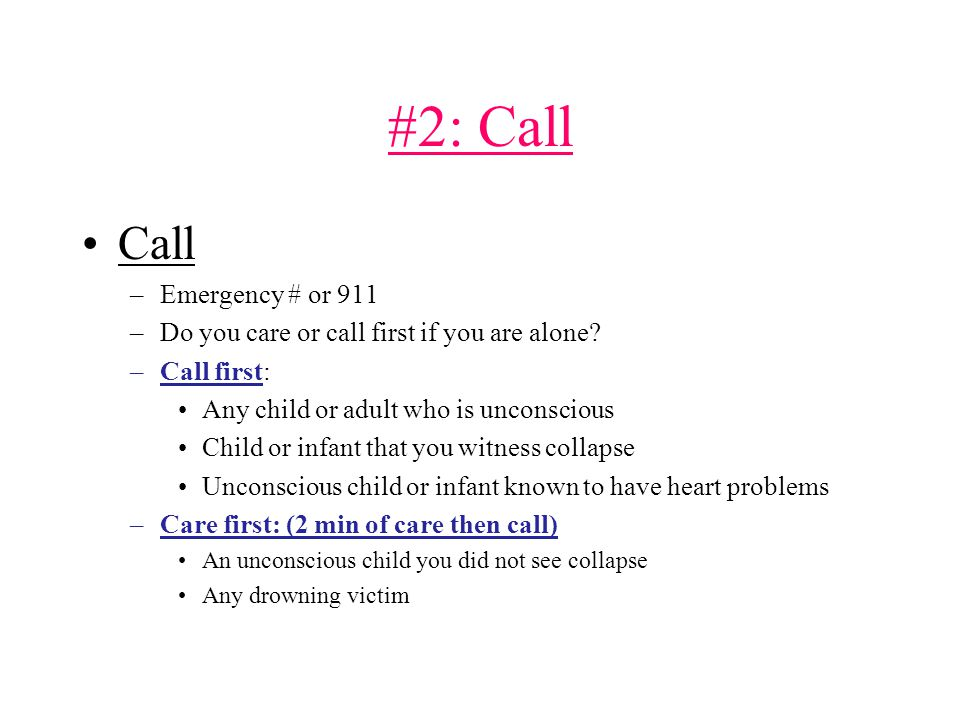 #2: Call Call –Emergency # or 911 –Do you care or call first if you are alone.