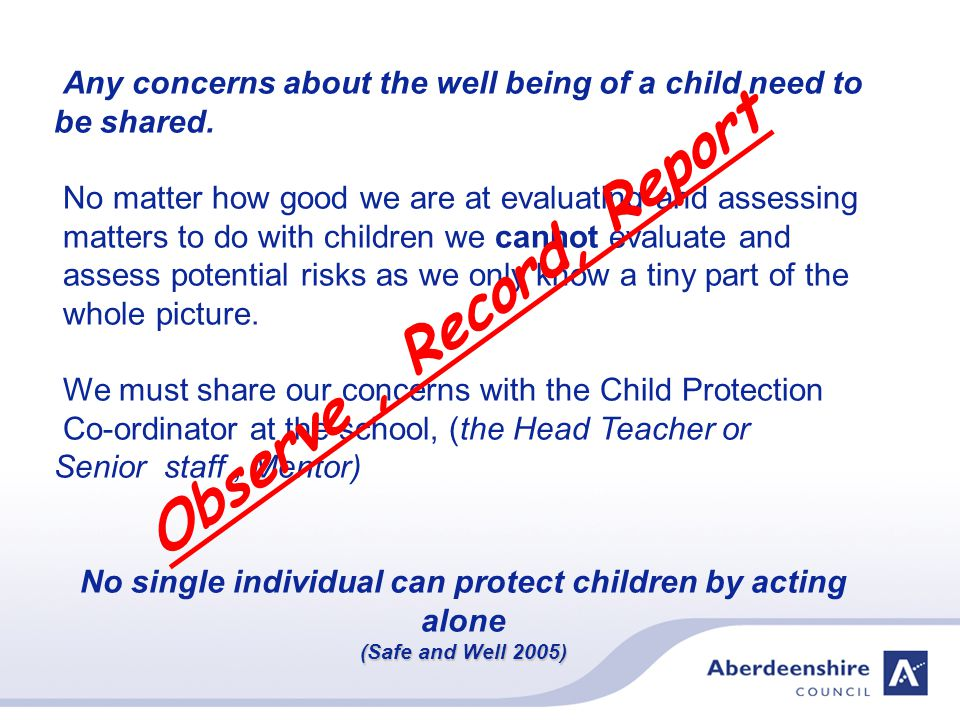 Any concerns about the well being of a child need to be shared.