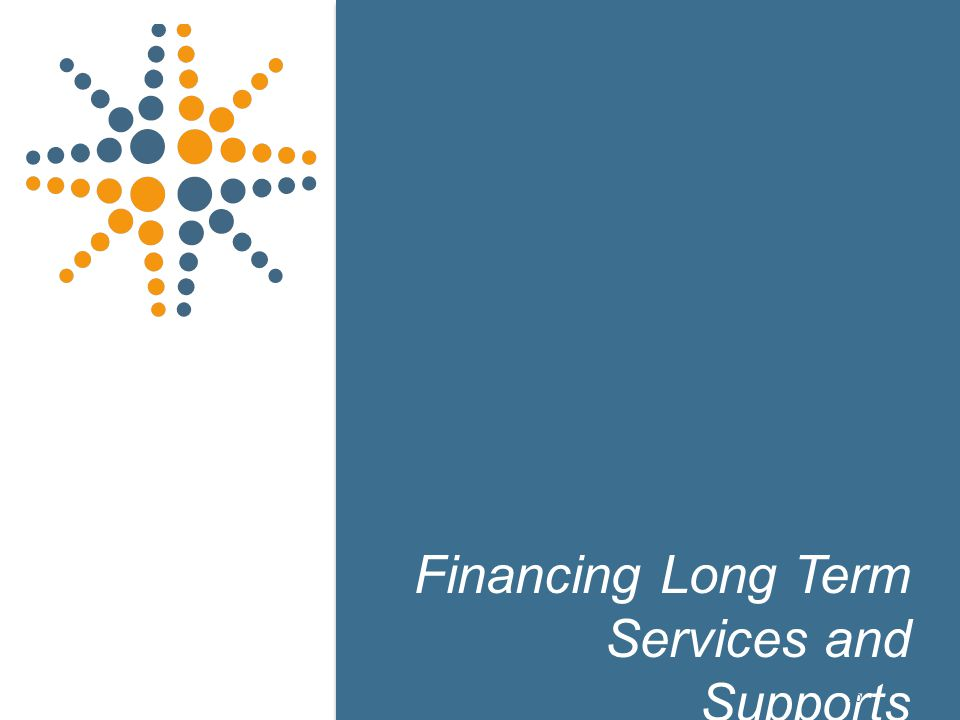 10 Financing Long Term Services and Supports 10