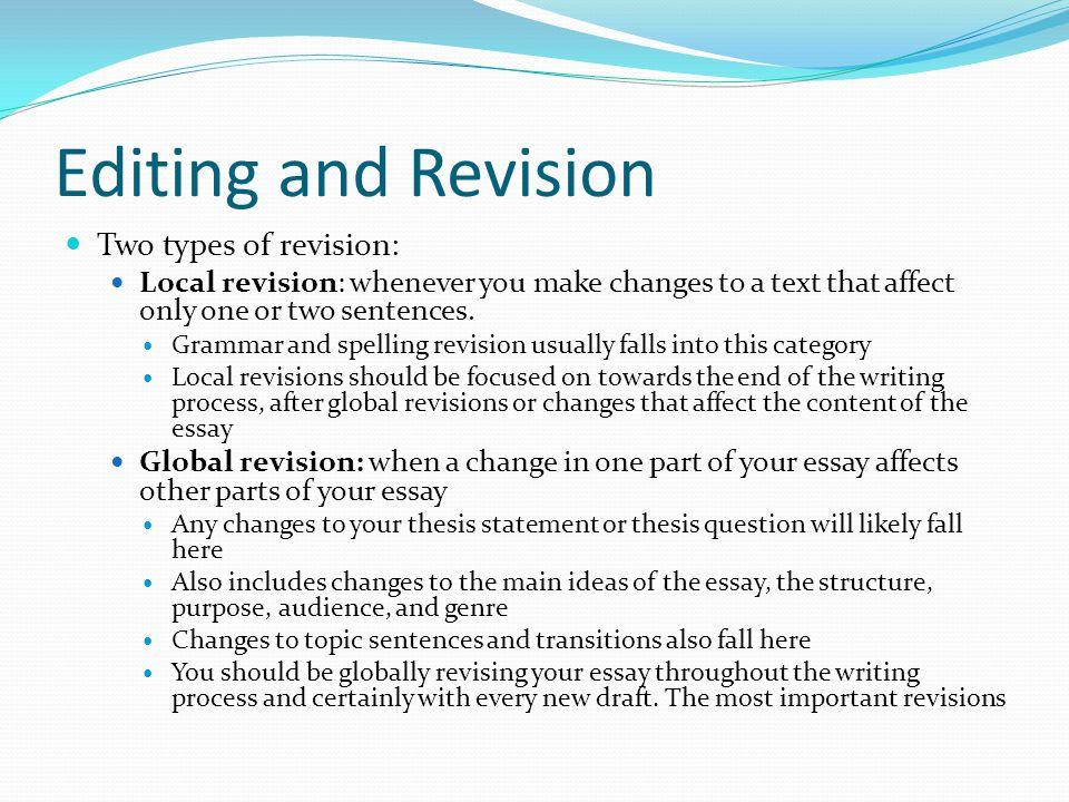 Editing and Revision Two types of revision: Local revision: whenever you make changes to a text that affect only one or two sentences.