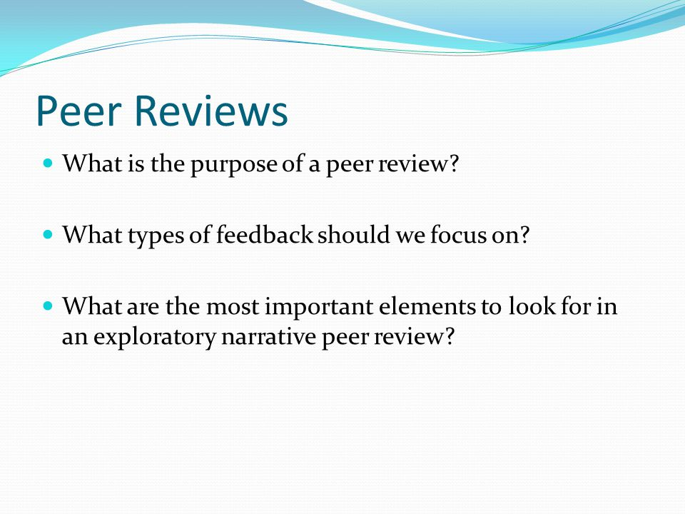 Peer Reviews What is the purpose of a peer review.