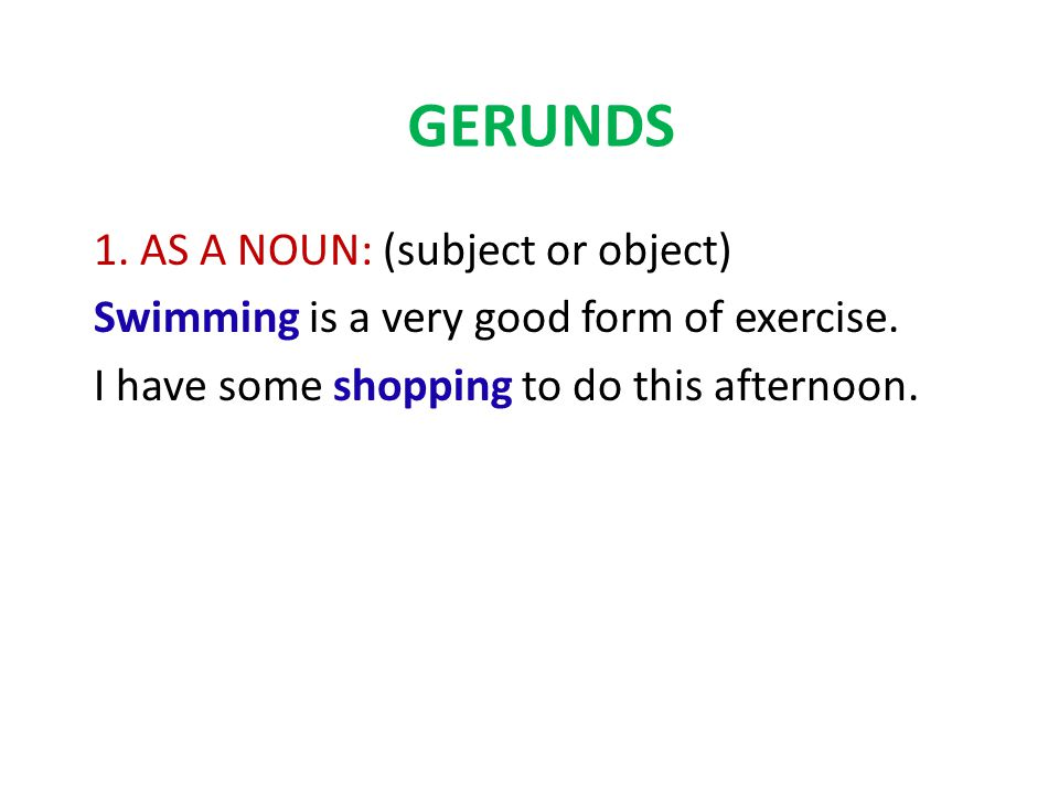 gerunds 1 as a noun subject or object swimming is a very good