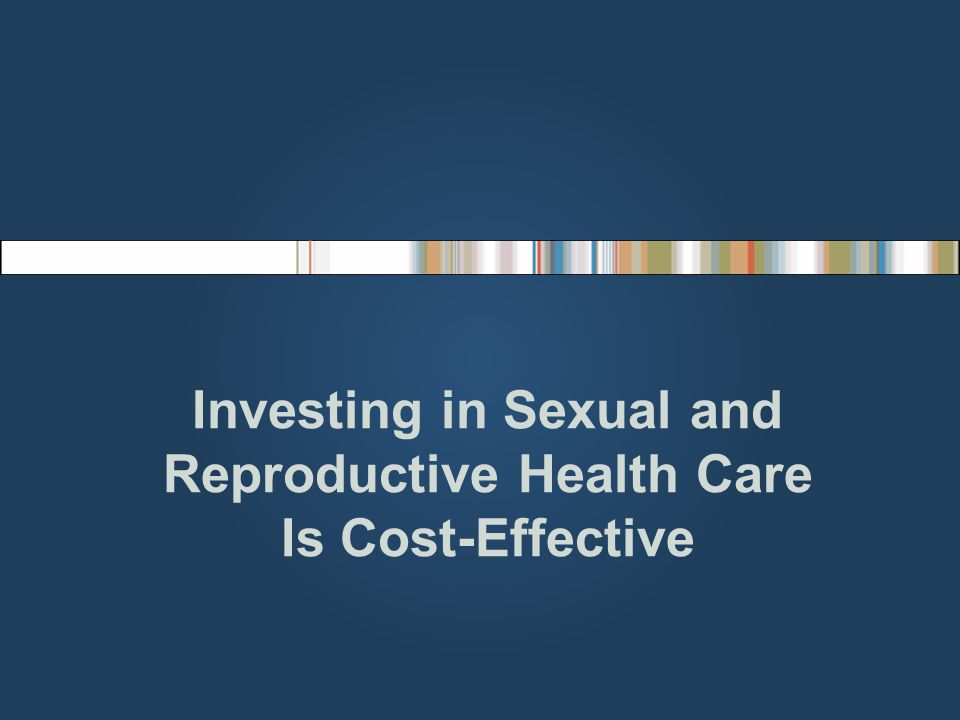 Investing in Sexual and Reproductive Health Care Is Cost-Effective