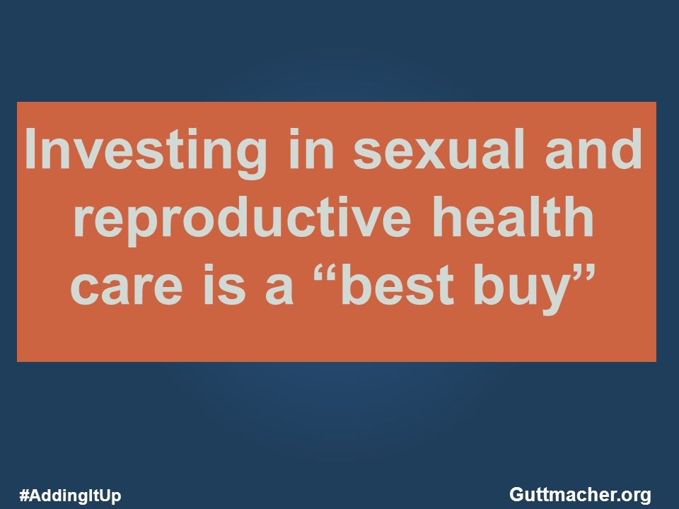 Investing in sexual and reproductive health care is a best buy #AddingItUp Guttmacher.org