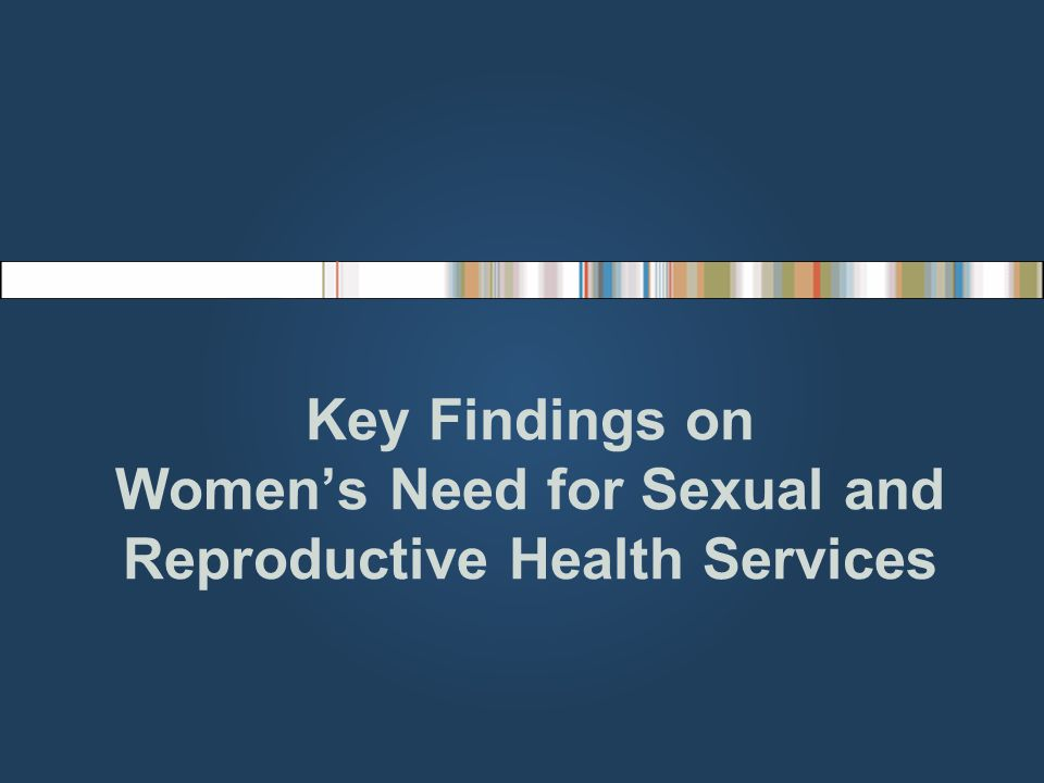 Key Findings on Women's Need for Sexual and Reproductive Health Services