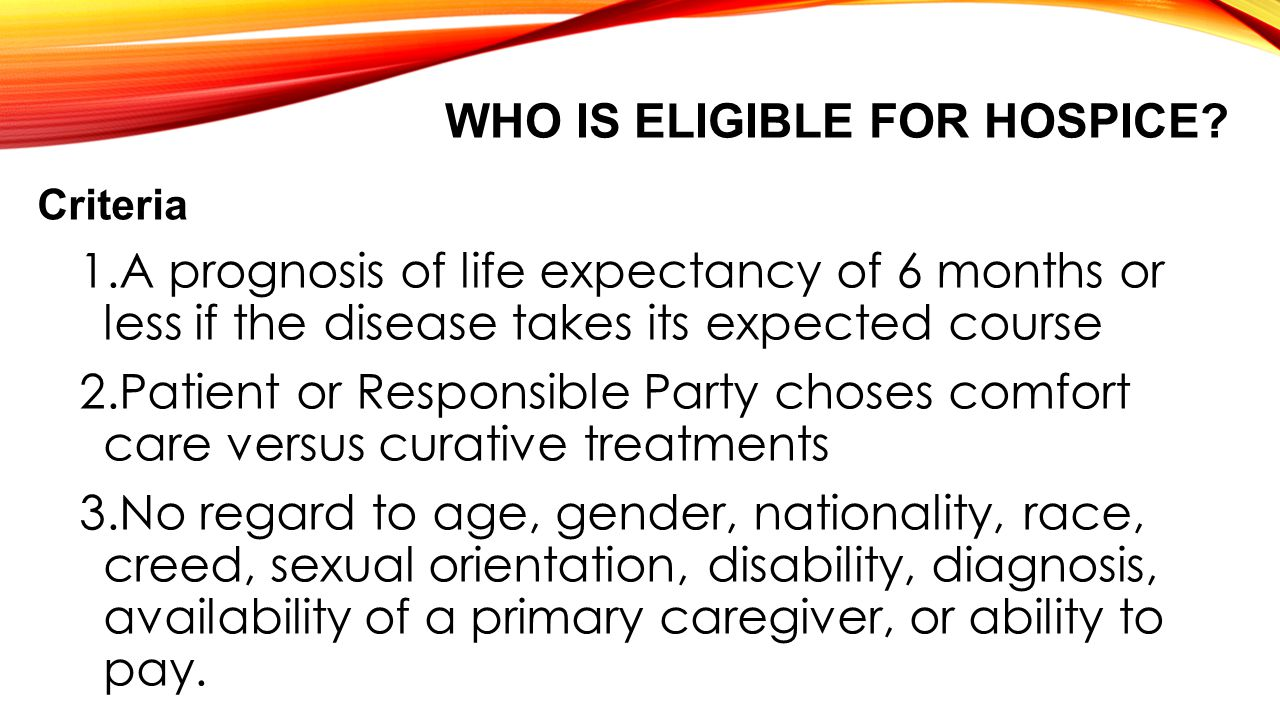 WHO IS ELIGIBLE FOR HOSPICE.