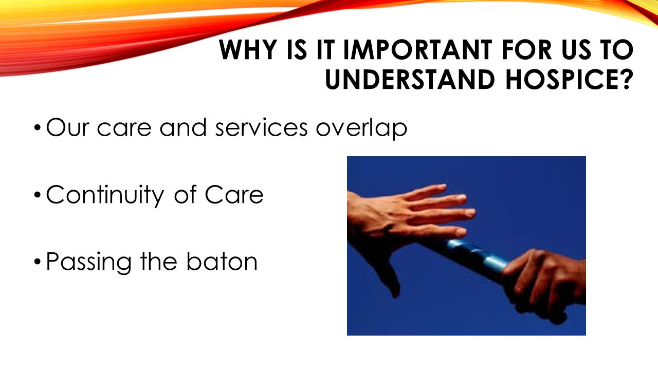 WHY IS IT IMPORTANT FOR US TO UNDERSTAND HOSPICE.