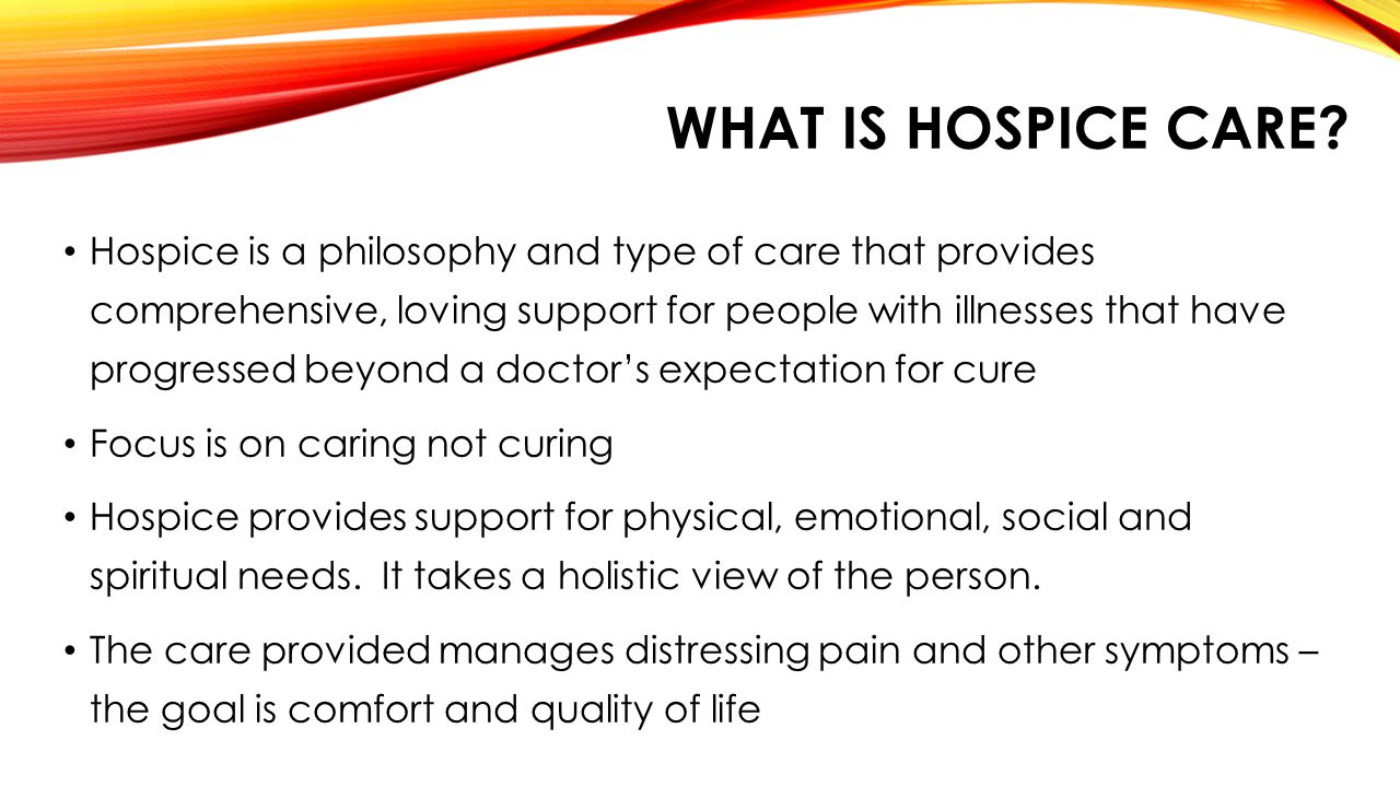 WHAT IS HOSPICE CARE.