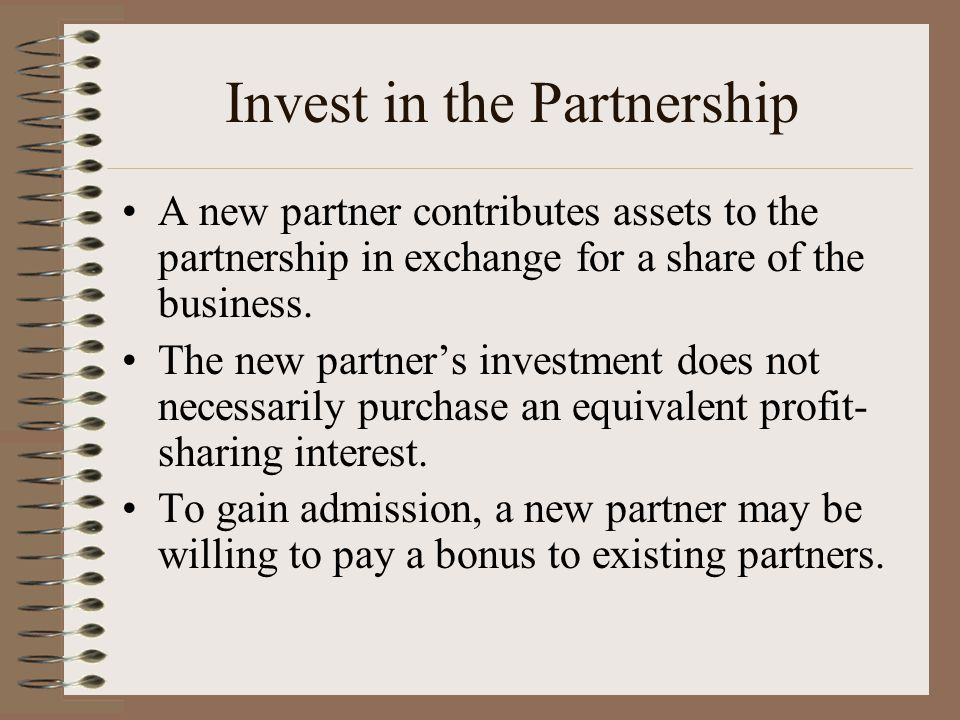 Invest in the Partnership A new partner contributes assets to the partnership in exchange for a share of the business.