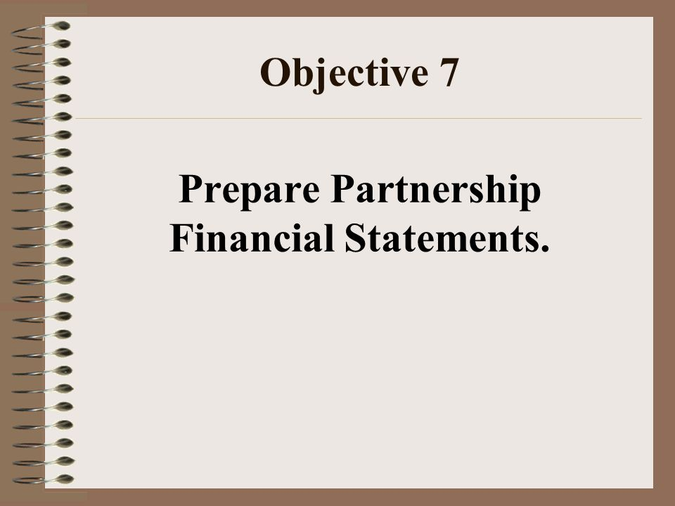 Objective 7 Prepare Partnership Financial Statements.